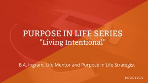Purpose In Life Series: Living Intentional